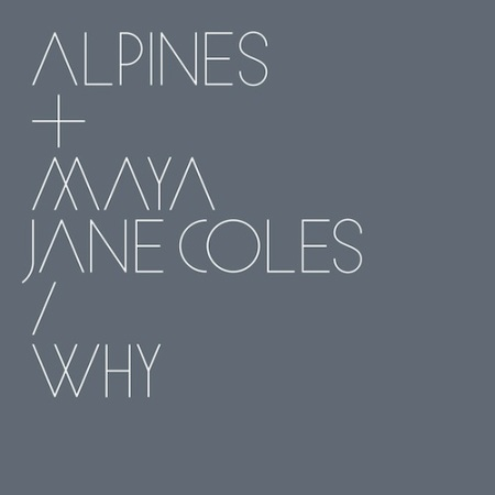 Alpines and Maya Jane Coles - Why
