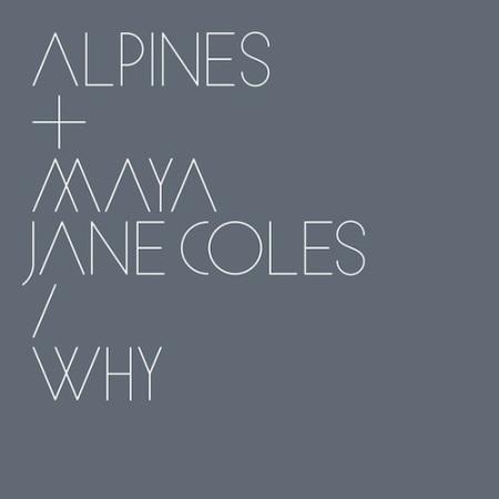 Alpines and Maya Jane Coles - Why